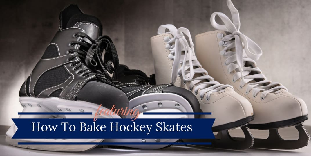 How To Bake Hockey Skates