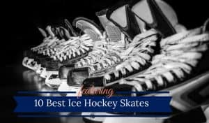 Best Ice Hockey Skates For 2018