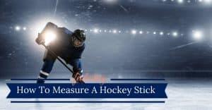 How To Measure A Hockey Stick