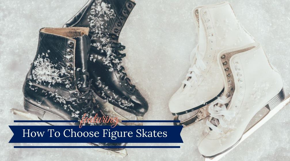 How To Choose Figure Skates