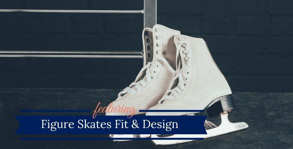 Figure Skates Fit & Design
